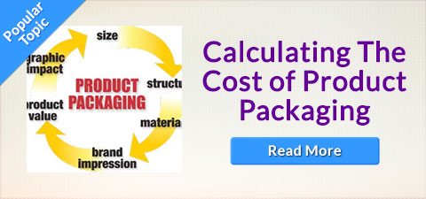 Popular Topic - Calculating The Cost Of Product Packaging - READ MORE