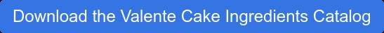Download the Valente Cake Ingredients Catalog