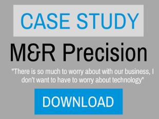 MSP Case Study: M&R Precision