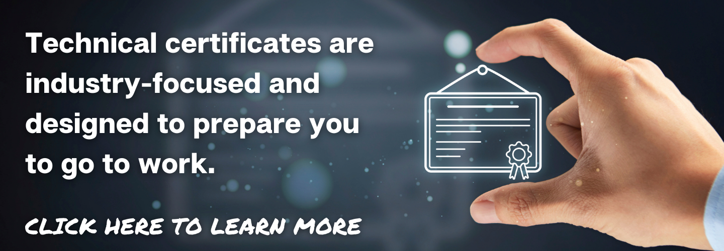 Short term certificates are industry focused and designed to prepare you to go to work.