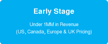Early Stage  Under 1MM in Revenue  (US, Canada, Europe & UK Pricing)