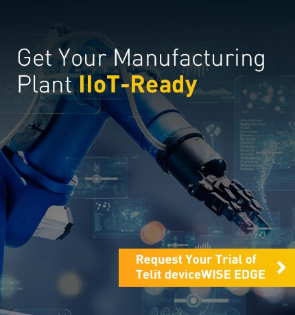 Get Your Manufacturing Plant IIoT-Ready. Request Your 60-Day Trial of Telit deviceWISE for Factory.