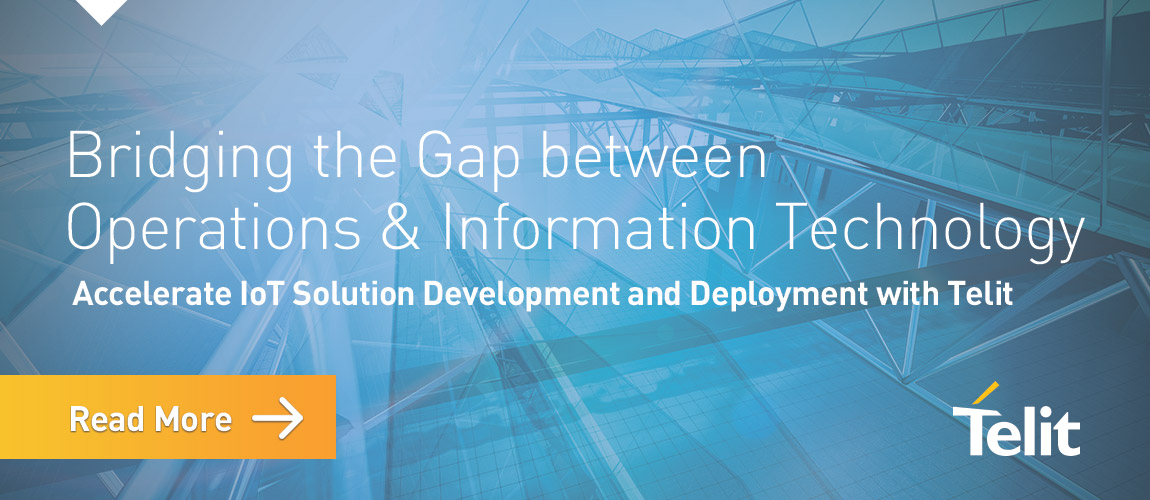 Bridging the Gap between Operations and Information Technology - Accelerate IoT Solutions Development and Deployment with Telit