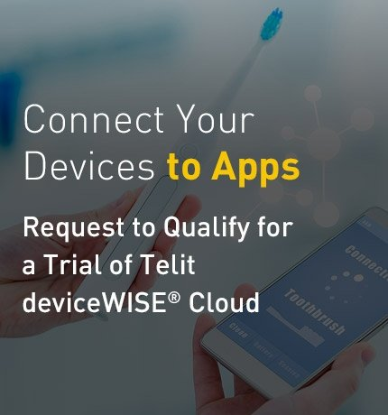 Connect Your Devices to Apps. Request to Qualify for a Trial of Telit deviceWISE Cloud.