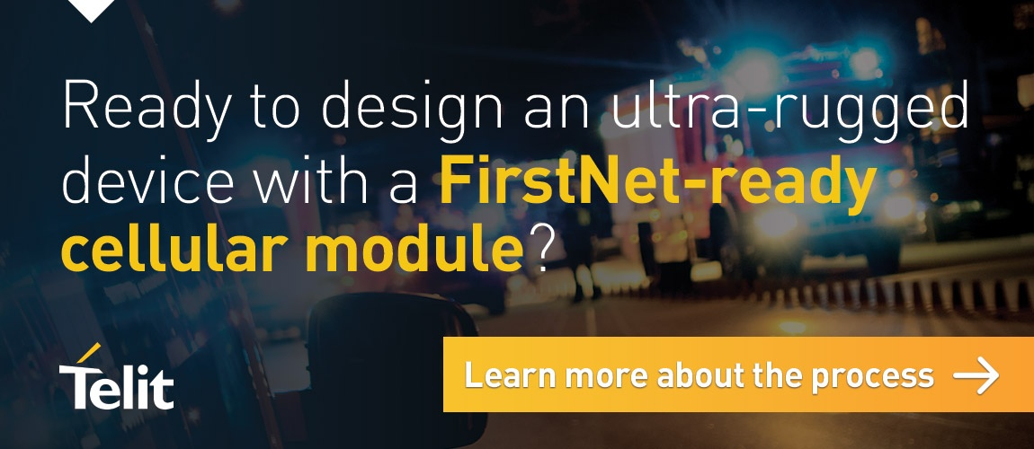 Ready to design an ultra-rugged device with a FirstNet-ready cellular module? Learn more about the process