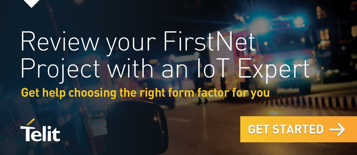Review your FirstNet Project with an IoT Expert - Get help choosing the right form factor for you - Get Started