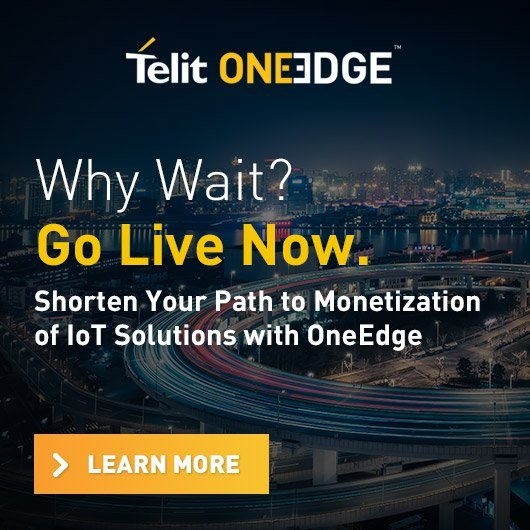 Telit OneEdge - Why Wait? Go Live Now - Shorten Your Path to Monetization of IoT Solutions with OneEdge