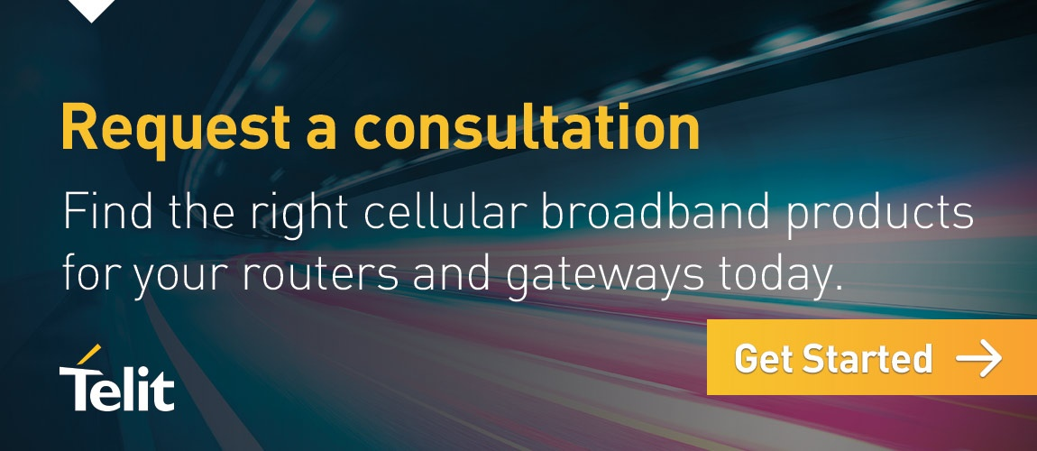 Find the right cellular broadband products for your routers and gateways today. Request a consultation; click here to get started.