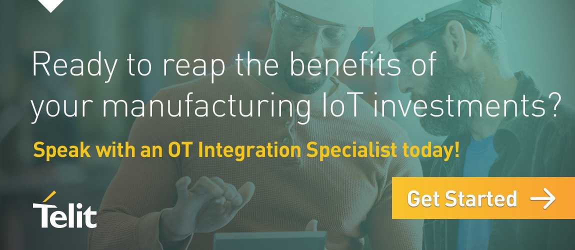Ready to reap the benefits of your manufacturing IoT investments? Speak with an OT Integration Specialist today! Click here to get started.