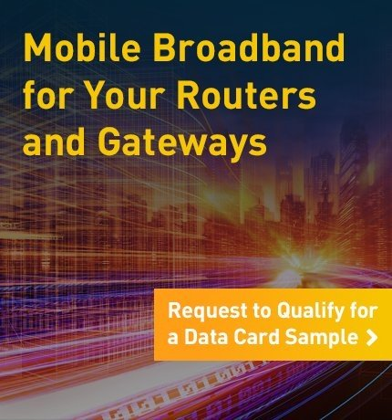 Mobile Broadband for Your Routers and Gateways. Request to Qualify for a Data Card Sample.