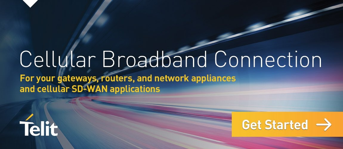 Cellular Broadband Connection – For your gateways, routers, and network appliances and cellular SD-WAN applications