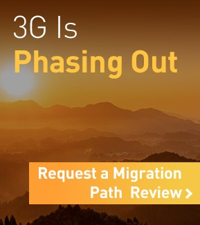 3G Is Phasing Out. Request a Migration Path Review.