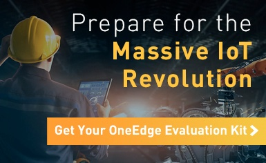 Prepare for the Massive IoT Revolution. Get your OneEdge Evaluation Kit.