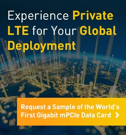 Experience Private LTE for Your Global Deployment. Request a Sample of the World's First Gigabit mPCIe Data Card.