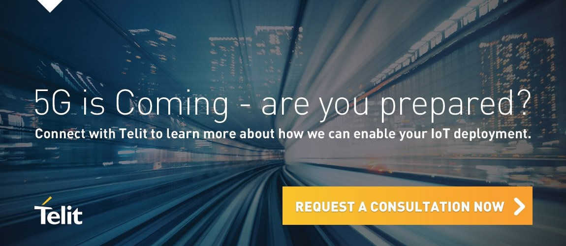5G is Coming - are you prepared? Connect with Telit to learn more about how we can enable your IoT deployment. Request a Consultation Now.