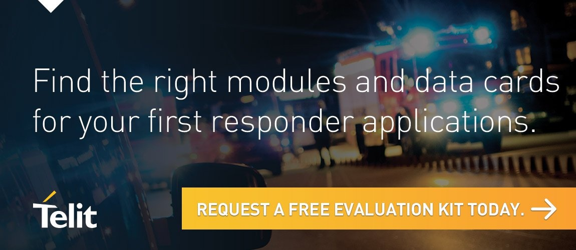 Find the right modules and data cards for your first responder applications. Click here to request a free evaluation kit today.