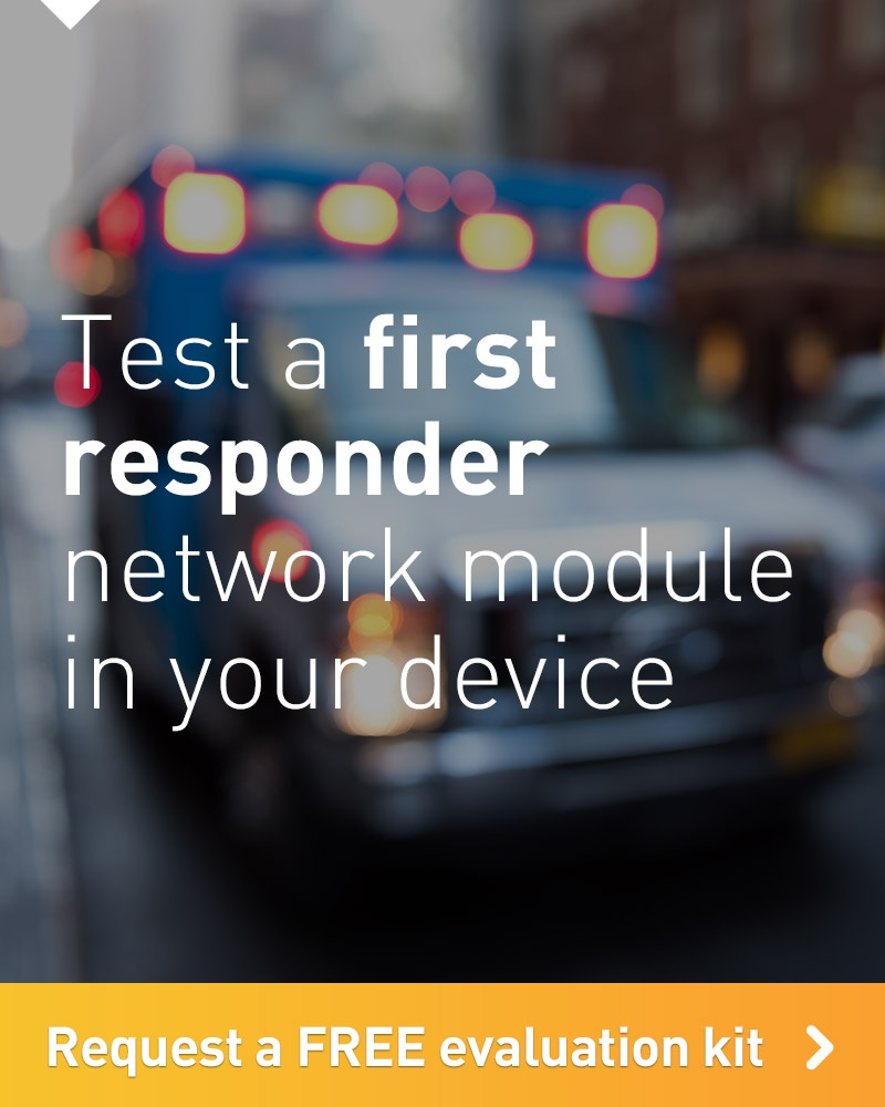 Test a first responder network module in your device – Request a FREE evaluation kit
