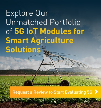 Unmatched portfolio of 5G IoT modules for smart agriculture solutions
