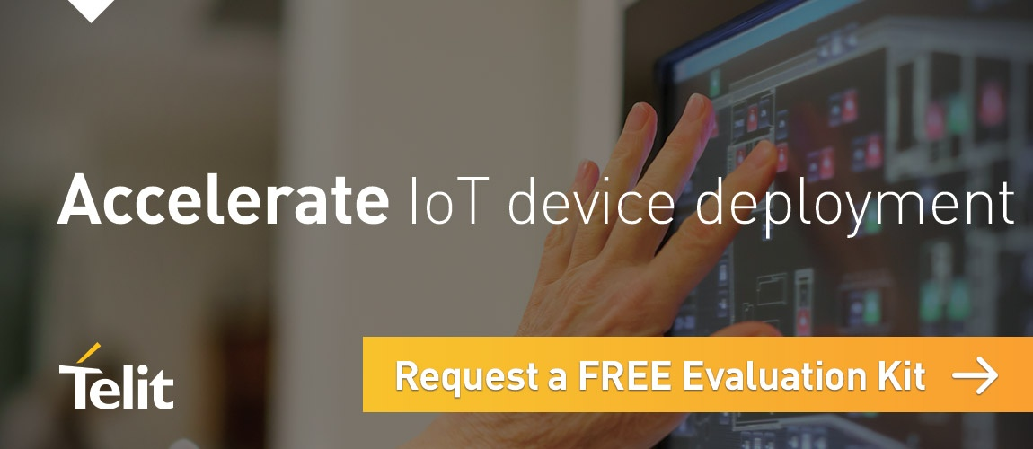 Accelerate IoT device deployment. Click here to request a free evaluation kit.