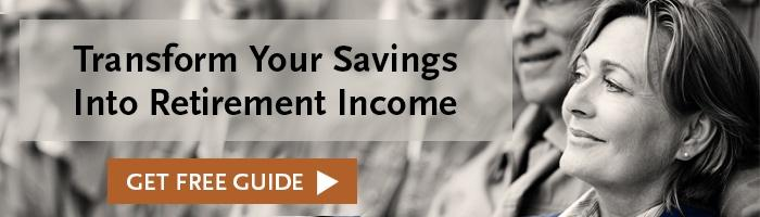 Free Guidebook: Transform Your Savings into Retirement Income