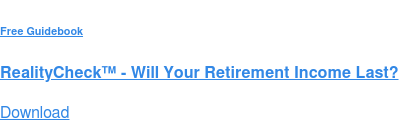 Free Guidebook  RealityCheck - Will Your Retirement Income Last? Download