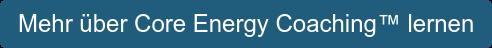 Mehr über Core Energy Coaching lernen