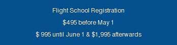 Flight School Registration $495 before May 1 $ 995 until June 1 & $1,995 afterwards