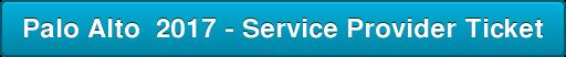 Palo Alto 2017 - Service Provider Ticket