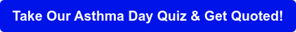 Take Our Asthma Day Quiz & Get Quoted!
