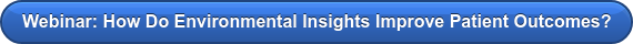 Webinar: How Do Environmental Insights Improve Patient Outcomes?