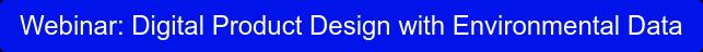 Webinar: Digital Product Design with Environmental Data