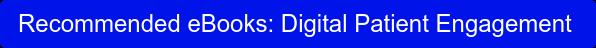 Recommended eBooks: Digital Patient Engagement