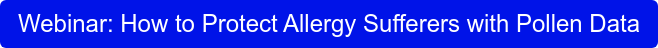 Webinar: How to Protect Allergy Sufferers with Pollen Data
