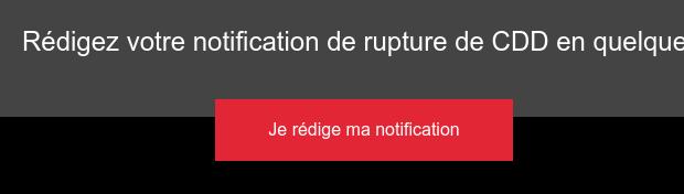 Rédigez votre notification de rupture de CDD en quelques clics Je rédige ma  notification