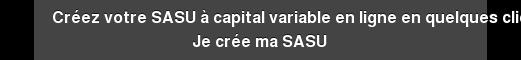 Créez votre SASU à capital variable en ligne en quelques clics Je crée ma SASU
