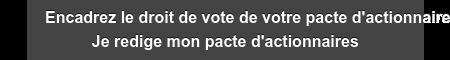 Encadrez le droit de vote de votre pacte d'actionnaires Je redige mon pacte  d'actionnaires