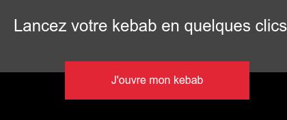 Lancez votre kebab en quelques clics J'ouvre mon kebab