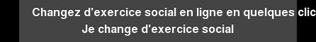 Changez d'exercice social en ligne en quelques clics Je change d'exercice social