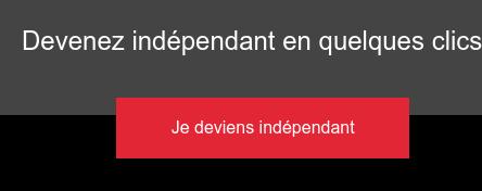 Devenez indépendant en quelques clics Je deviens indépendant