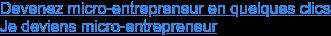 Devenez micro-entrepreneur en quelques clics Je deviens micro-entrepreneur