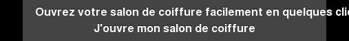 Ouvrez votre salon de coiffure facilement en quelques clics J'ouvre mon salon  de coiffure