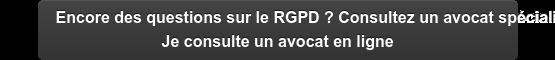 Encore des questions sur le RGPD ? Consultez un avocat spécialisé Je consulte  un avocat en ligne