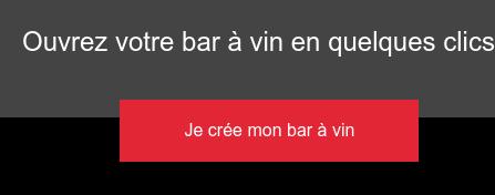 Ouvrez votre bar à vin en quelques clics Je crée mon bar à vin