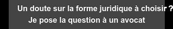 Un doute sur la forme juridique à choisir ? Je pose la question à un avocat