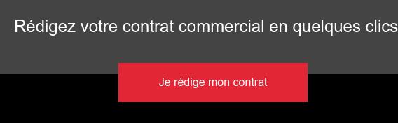 Rédigez votre contrat commercial en quelques clics Je rédige mon contrat