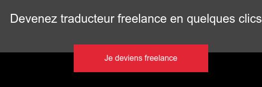 Devenez traducteur freelance en quelques clics Je deviens freelance