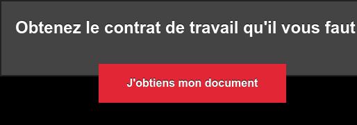 Obtenez le contrat de travail qu'il vous faut J'obtiens mon document