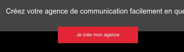Créez votre agence de communication facilement en quelques clics Je crée mon  agence