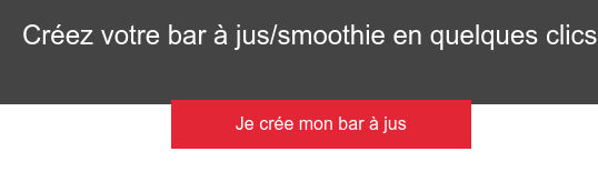 Créez votre bar à jus/smoothie en quelques clics Je crée mon bar à jus
