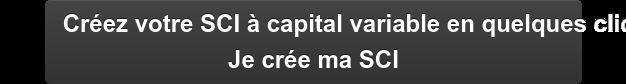 Créez votre SCI à capital variable en quelques clics Je crée ma SCI
